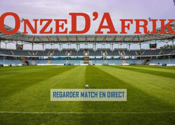 regarder match en direct onzedafrik - Onze d'Afrik - L'actualité du football